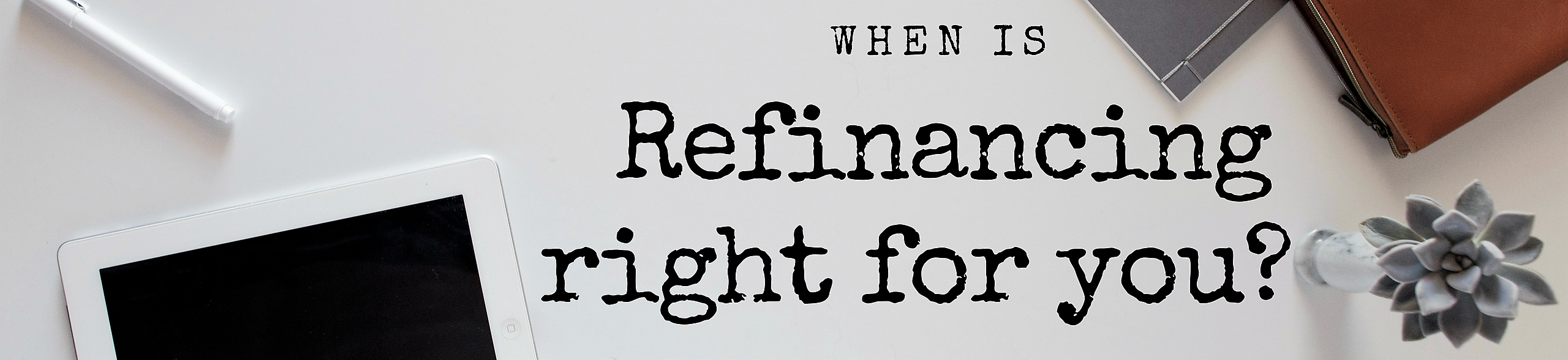 When is a refinance right for you?