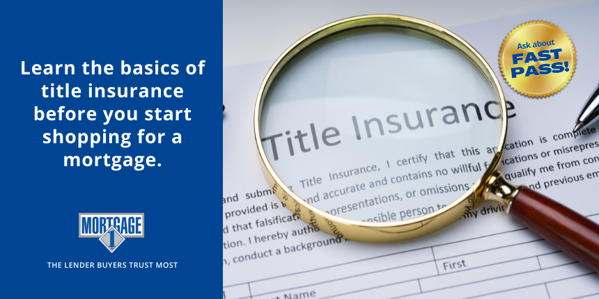 Learn the basics of title insurance before you start shopping for a mortgage.
